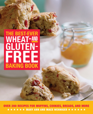 The Best-Ever Wheat and Gluten-Free Baking Book: Over 200 Recipes for Muffins, Cookies, Breads, and More - Wenniger, Mary Ann, and Wenniger, Mace