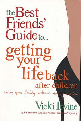 The Best Friends' Guide to Getting Your Life Back - Iovine, Vicki