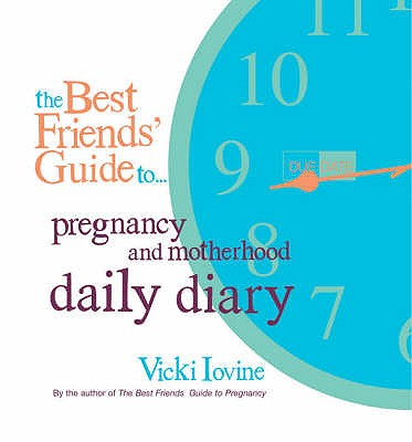 The Best Friends' Guide to Pregnancy and Motherhood Daily Diary - Iovine, Vicki, and Ehers, Lesley
