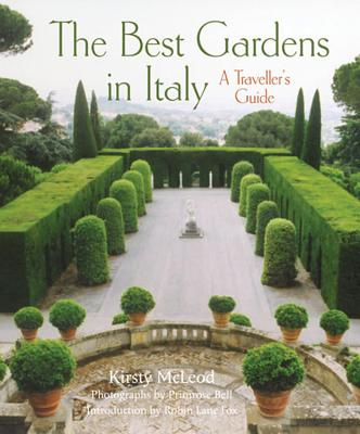 The Best Gardens in Italy: A Traveller's Guide - McLeod, Kirsty, and Bell, Primrose (Photographer), and Fox, Robin Lane (Introduction by)
