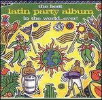 The Best Latin Party Album in the World...Ever