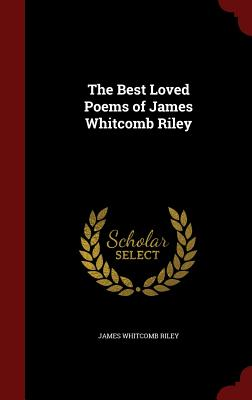 The Best Loved Poems of James Whitcomb Riley - Riley, James Whitcomb