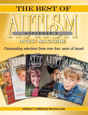 The Best of Autism Asperger's Digest Magazine, Volume 1: Outstanding Selections from Over Four Years of Issues! - Zysk, Veronica (Editor)
