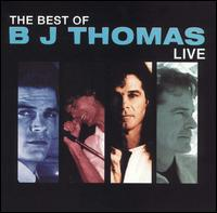 The Best of B.J. Thomas: Live - B.J. Thomas