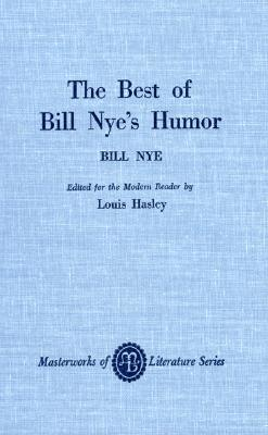The Best of Bill Nye's Humor - Nye, Bill, and Halsey, Louis (Editor)