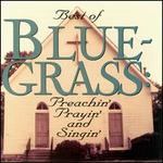 The Best of Bluegrass: Preachin' Prayin' & Singin'
