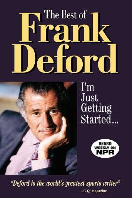 The Best of Frank Deford: I'm Just Getting Started... - Deford, Frank