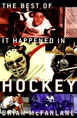 The Best of It Happened in Hockey - McFarlane, Brian
