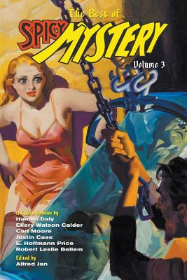 The Best of Spicy Mystery, Volume 3 - Price, E Hoffmann, and Bellem, Robert Leslie, and Case, Justin