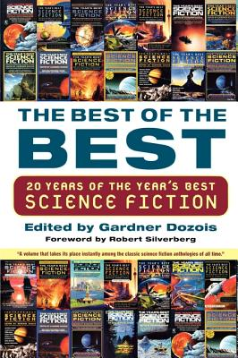 The Best of the Best: 20 Years of the Year's Best Science Fiction - Dozois, Gardner (Editor), and Silverberg, Robert (Foreword by)