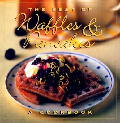 The Best of Waffles & Pancakes - Stacey, Jane, and Watt, Elizabeth (Photographer)