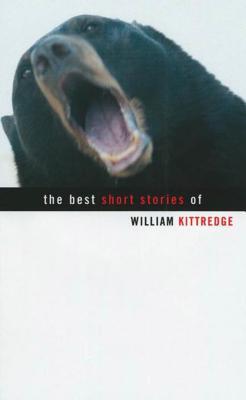 The Best Short Stories of William Kittredge - Kittredge, William