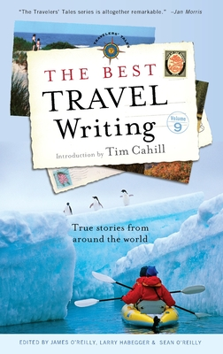 The Best Travel Writing: True Stories from Around the World - O'Reilly, James (Editor), and Habegger, Larry (Editor), and O'Reilly, Sean (Editor)