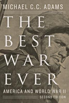The Best War Ever: America and World War II - Adams, Michael C C, Professor