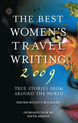 The Best Women's Travel Writing: True Stories from Around the World - McCauley, Lucy (Editor), and Adiele, Faith