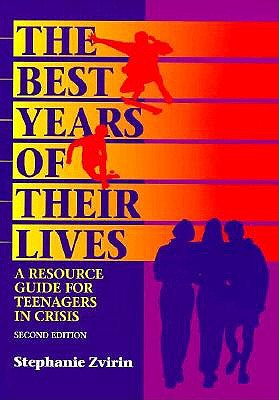 The Best Years of Their Lives: A Resource Guide for Teenagers in Crisis - Zvirin, Stephanie