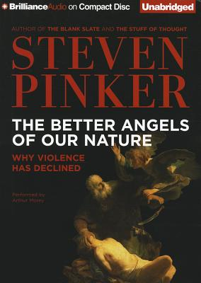 The Better Angels of Our Nature: Why Violence Has Declined - Pinker, Steven, and Morey, Arthur (Read by)