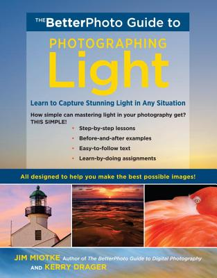 The Betterphoto Guide to Photographing Light: Learn to Capture Stunning Light in Any Situation - Miotke, Jim, and Drager, Kerry