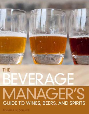 The Beverage Manager's Guide to Wines, Beers and Spirits - Schmid, Albert W. A., and Laloganes, John Peter