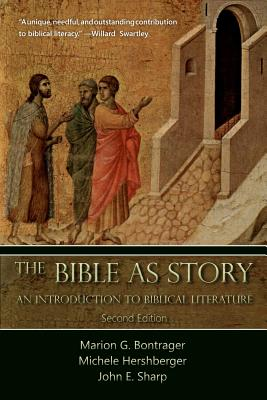 The Bible as Story: An Introduction to Biblical Literature: Second Edition - Bontrager, Marion G, and Hershberger, Michele, and Sharp, John E