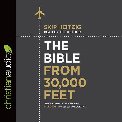 The Bible from 30,000 Feet: Soaring Through the Scriptures in One Year from Genesis to Revelation - Heitzig, Skip, Gen. (Narrator)