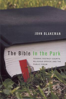 The Bible in the Park: Religious Expression, Public Forums, and Federal District Courts - Blakeman, John