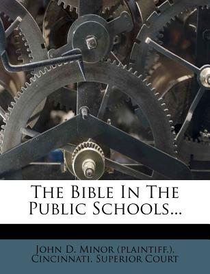 The Bible in the Public Schools... - John D Minor (Plaintiff ) (Creator), and Cincinnati Superior Court (Creator)