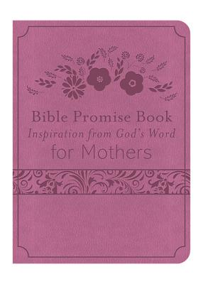 The Bible Promise Book for Mothers: Inspiration from God's Word - Compiled by Barbour Staff
