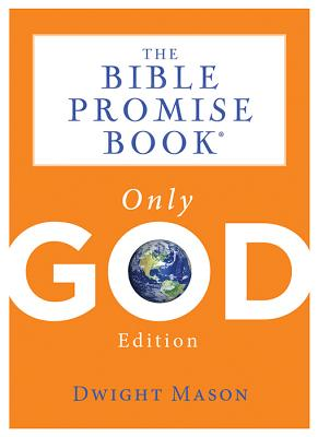 The Bible Promise Book: Only God Edition - Mason, Dwight
