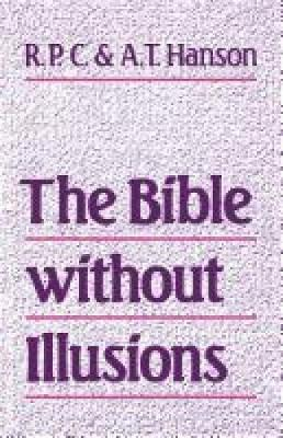 The Bible Without Illusions - Hanson, Anthony Tyrrell, and Hanson, R P C, D.D.