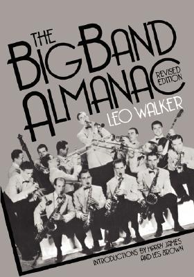The Big Band Almanac - Walker, Leo, and James, Harry (Designer), and Brown, Les (Designer)