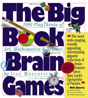 The Big Book of Brain Games: 1,000 Playthinks of Art, Mathematics & Science - Moscovich, Ivan, and Stewart, Ian (Foreword by)