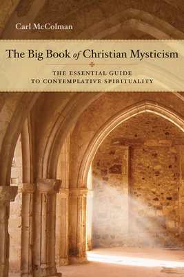 The Big Book of Christian Mysticism: The Essential Guide to Contemplative Spirituality - McColman, Carl