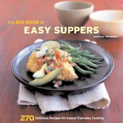 The Big Book of Easy Suppers: 270 Delicious Recipes for Casual Everyday Cooking - Vollstedt, Maryana