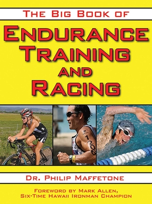 The Big Book of Endurance Training and Racing - Maffetone, Philip, Dr., and Allen, Mark, PH.D. (Foreword by)