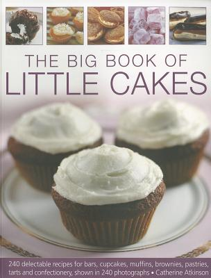 The Big Book of Little Cakes: 240 Delectable Recipes for Bars, Cupcakes, Muffins, Brownies, Pastries, Tarts and Confectionery, with Over 240 Photographs - Atkins, Catherine