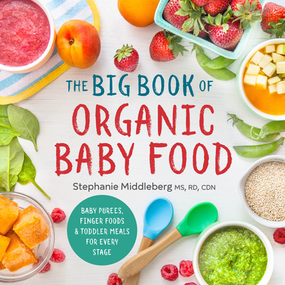 The Big Book of Organic Baby Food: Baby Purées, Finger Foods, and Toddler Meals for Every Stage - Middleberg, Stephanie