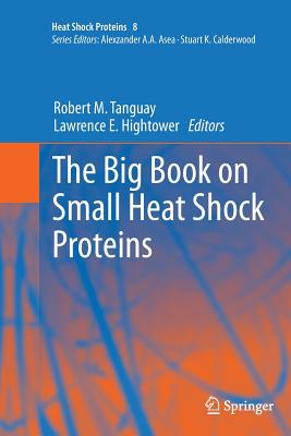 The Big Book on Small Heat Shock Proteins - Tanguay, Robert M (Editor), and Hightower, Lawrence E (Editor)