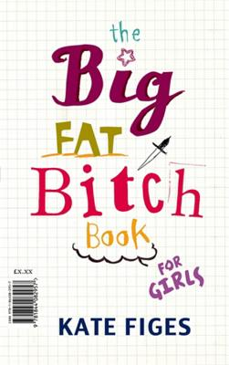 The Big Fat Bitch Book for Girls - Figes, Kate