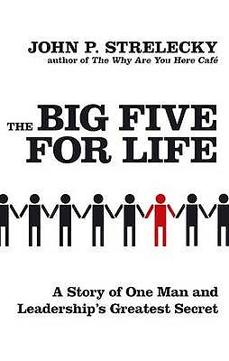 The Big Five For Life: A story of one man and leadership's greatest secret - Strelecky, John P.