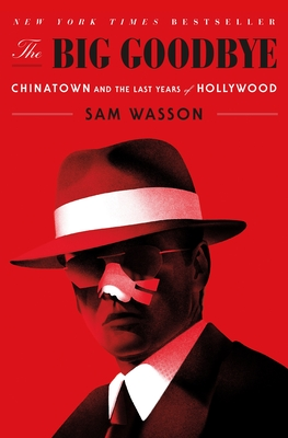 The Big Goodbye: Chinatown and the Last Years of Hollywood - Wasson, Sam