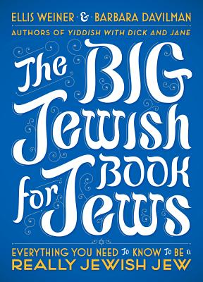 The Big Jewish Book for Jews: Everything You Need to Know to Be a Really Jewish Jew - Weiner, Ellis, and Davilman, Barbara
