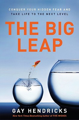 The Big Leap: Conquer Your Hidden Fear and Take Life to the Next Level - Hendricks, Gay Phd