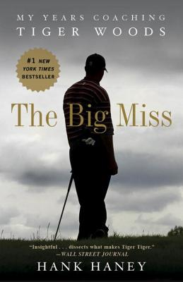 The Big Miss: My Years Coaching Tiger Woods - Haney, Hank