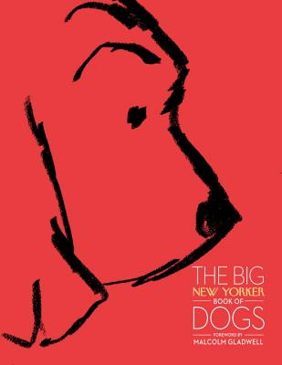 The Big New Yorker Book of Dogs - The New Yorker Magazine, and Gladwell, Malcolm (Foreword by)