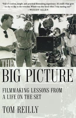 The Big Picture: Filmmaking Lessons from a Life on the Set - Reilly, Tom