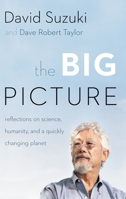 The Big Picture: Reflections on Science, Humanity, and a Quickly Changing Planet - Taylor, David, and Suzuki, David T