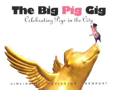 The Big Pig Gig: Celebrating Pigs in the City - Pulfer, Laura