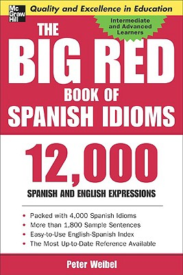 The Big Red Book of Spanish Idioms: 12,000 Spanish and English Expressions - Weibel, Peter