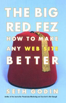 The Big Red Fez: How to Make Any Web Site Better - Godin, Seth